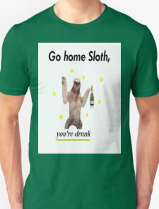 Go home Sloth, you're drunk T-Shirt