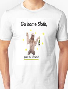 Go home Sloth, you're drunk Unisex T-Shirt