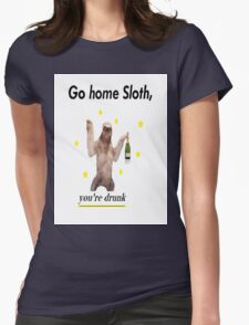 Go home Sloth, you're drunk Womens Fitted T-Shirt