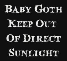 Baby Goth, Keep Out Of Direct Sunlight - Baby Baby Tee