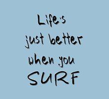 Life's better when you surf T-Shirt