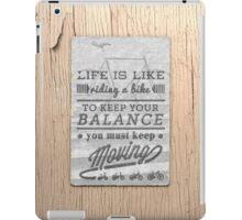 Life is like riding a bike... iPad Case/Skin