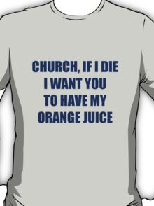 I Want You to Have My Orange Juice T-Shirt