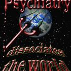 Psychiatry dissociates the world by Initially NO