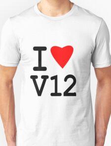 I love V12 Unisex T-Shirt