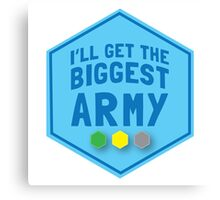 I'll get the biggest ARMY  Canvas Print