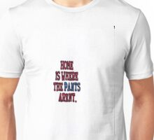 home is where the pants arent Unisex T-Shirt