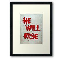 He will rise. Framed Print