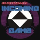 Warnging: Incoming Game by UncleDeadward