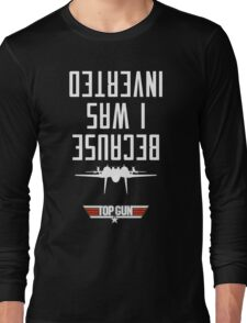 Because I Was Inverted Long Sleeve T-Shirt