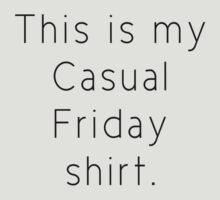 "Funny ""This is my Casual Friday shirt."" Tee Shirt by RedPine"