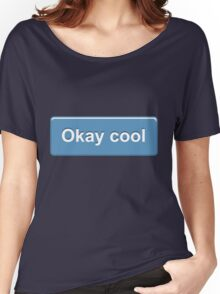 Okay Cool Women's Relaxed Fit T-Shirt