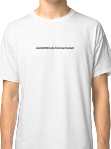javascripters do it anonymously Classic T-Shirt