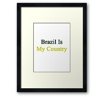 Brazil Is My Country  Framed Print