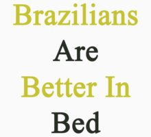 Brazilians Are Better In Bed by supernova23