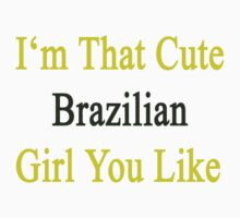 I'm That Cute Brazilian Girl You Like by supernova23