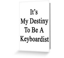 It's My Destiny To Be A Keyboardist Greeting Card