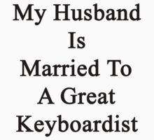 My Husband Is Married To A Great Keyboardist by supernova23