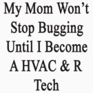 My Mom Won't Stop Bugging Until I Become A HVAC & R Tech  by supernova23
