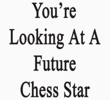 You're Looking At A Future Chess Star  by supernova23