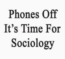 Phones Off It's Time For Sociology  by supernova23