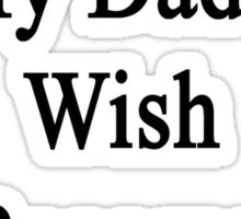 I Support My Dad's Wish To Become An Electrician  Sticker