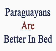 Paraguayans Are Better In Bed  by supernova23