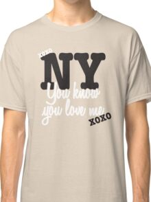 You Know You Love Me Classic T-Shirt