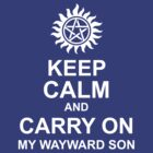 Keep Calm and Carry On My Wayward Son Shirt by HarmonyByDesign