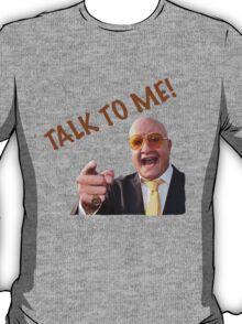 TALK TO ME! - TERRY TIBBS T-Shirt