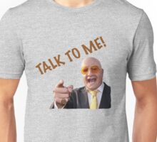 TALK TO ME! - TERRY TIBBS Unisex T-Shirt
