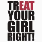 TREAT YOUR GIRL RIGHT! by Level7