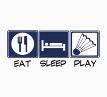 Eat, Sleep, Play Badminton by shakeoutfitters