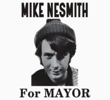 mike nesmith for mayor by ottoparts