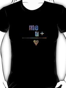 me + u = heart T-Shirt