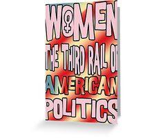 Women The Third Rail of US Politics 1 Greeting Card
