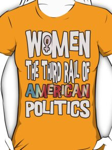 Women The Third Rail of US Politics 4 T-Shirt