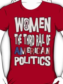 Women The Third Rail of US Politics 5 T-Shirt