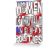 Women The Third Rail of US Politics 5 Greeting Card