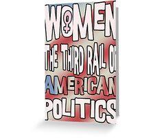 Women The Third Rail of US Politics 6 Greeting Card
