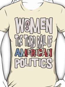 Women The Third Rail of US Politics 6 T-Shirt