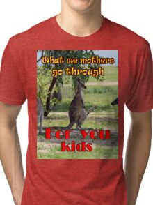 What we mothers go through Tri-blend T-Shirt