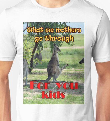 What we mothers go through Unisex T-Shirt