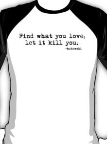 find what you love T-Shirt
