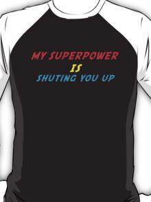 My Superpower Is Shuting You Up (T-Shirt & Sticker) T-Shirt