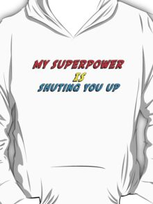 My Superpower Is Shuting You Up (T-Shirt & Sticker) T-Shirt