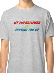 My Superpower Is Shuting You Up (T-Shirt & Sticker) Classic T-Shirt