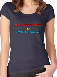 My Superpower Is Shuting You Up (T-Shirt & Sticker) Women's Fitted Scoop T-Shirt