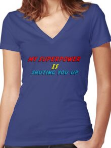 My Superpower Is Shuting You Up (T-Shirt & Sticker) Women's Fitted V-Neck T-Shirt