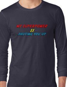 My Superpower Is Shuting You Up (T-Shirt & Sticker) Long Sleeve T-Shirt